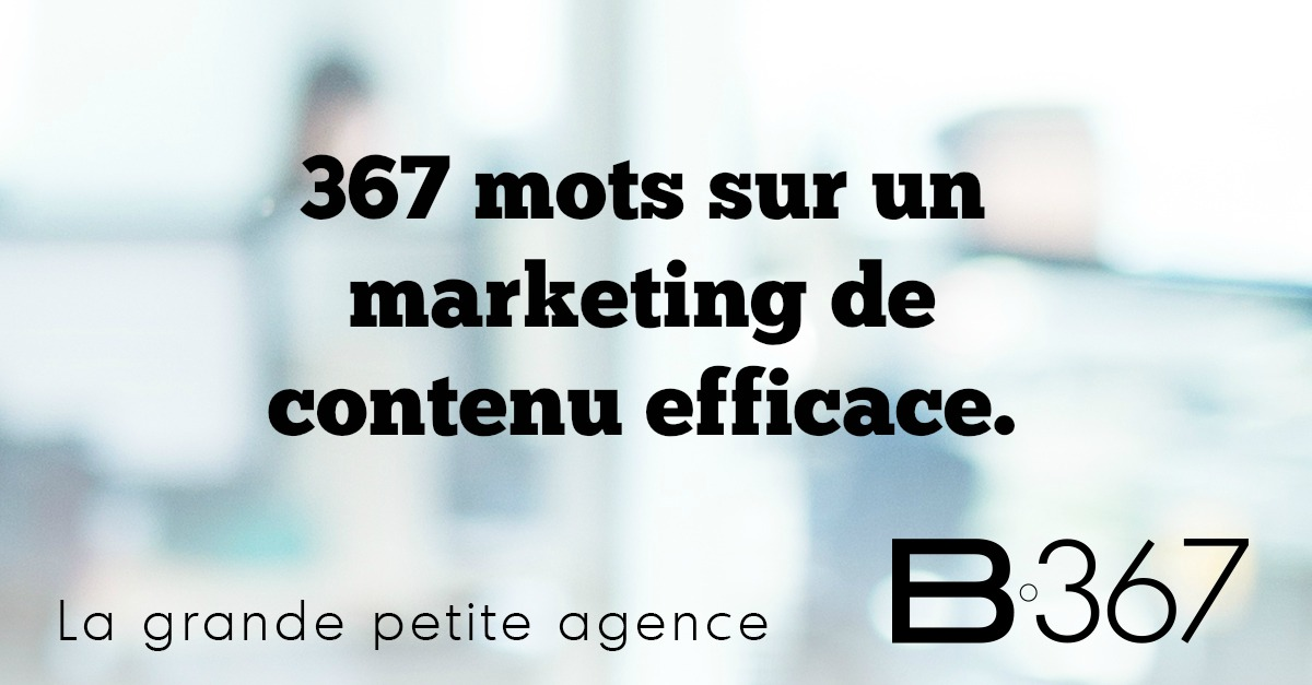 367 mots sur un marketing de contenu efficace.