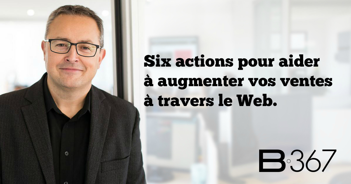 Six actions pour aider à augmenter vos ventes à travers le Web.